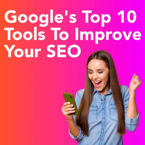 Google's Top 10 Tools To Help Improve Your SEO